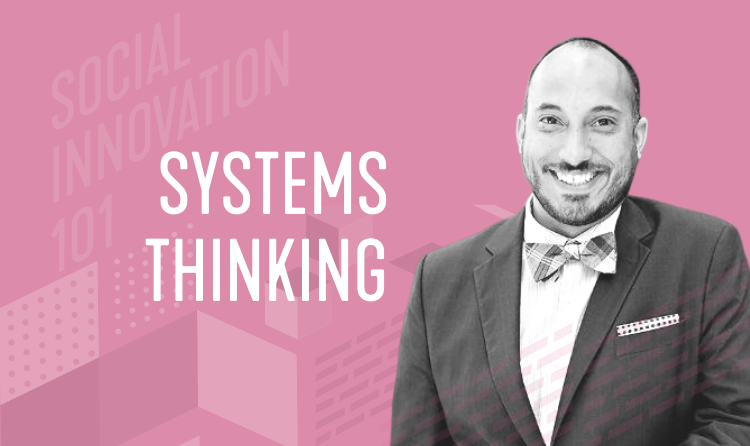 Social Innovation 101 Learning Series: Systems Thinking