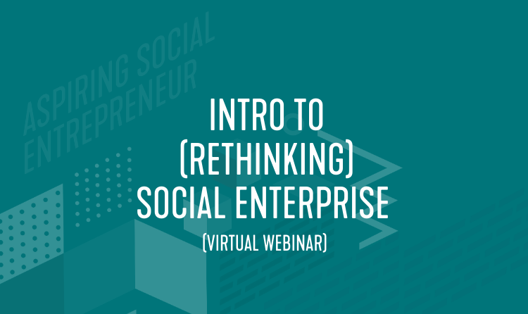 Aspiring Entrepreneur Learning Series: Intro to (Rethinking) Social Enterprise