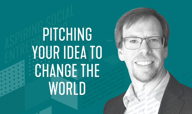Aspiring Social Entrepreneur Series: Pitching Your Idea to Change the World
