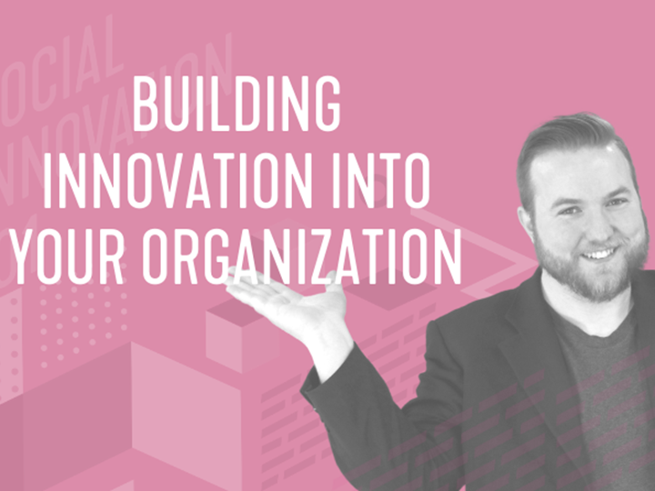 Social Innovation 101 Learning Series: Building Innovation Into Your Organization