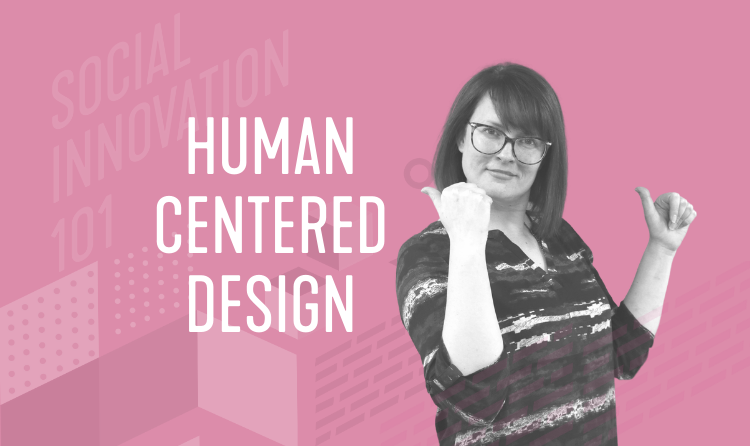 CANCELLED: Social Innovation 101 Learning Series: Human-Centered Design