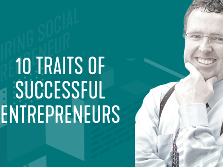 Aspiring Social Entrepreneur Series: 10 Traits of Successful Entrepreneurs
