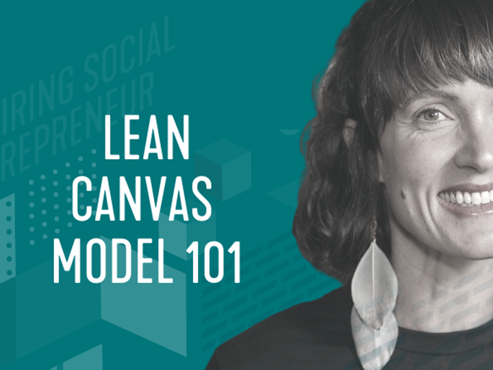 Aspiring Social Entrepreneur Series: Lean Canvas Model 101
